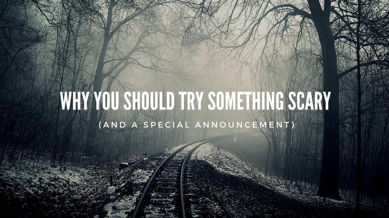 Why You Should Try Something Scary