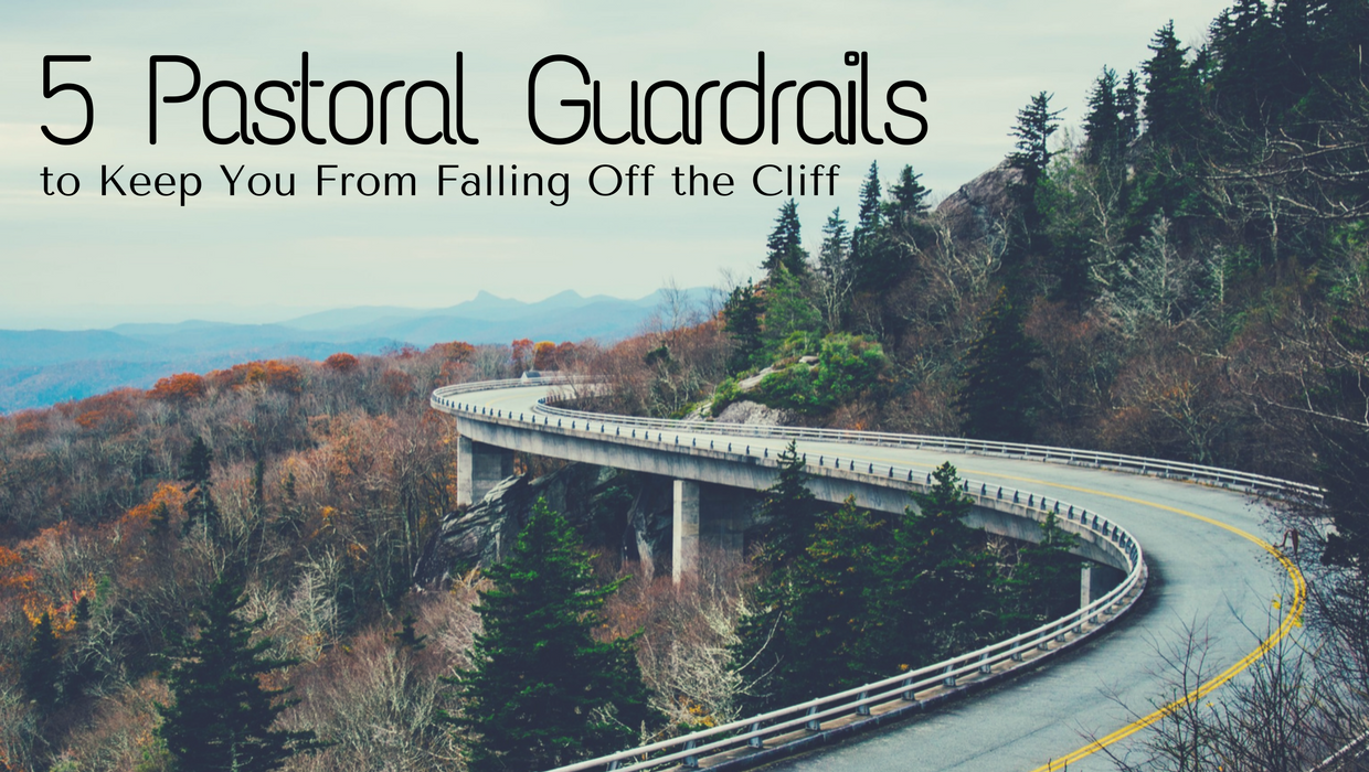 5 Pastoral Guardrails to Keep You From Falling Off the Cliff
