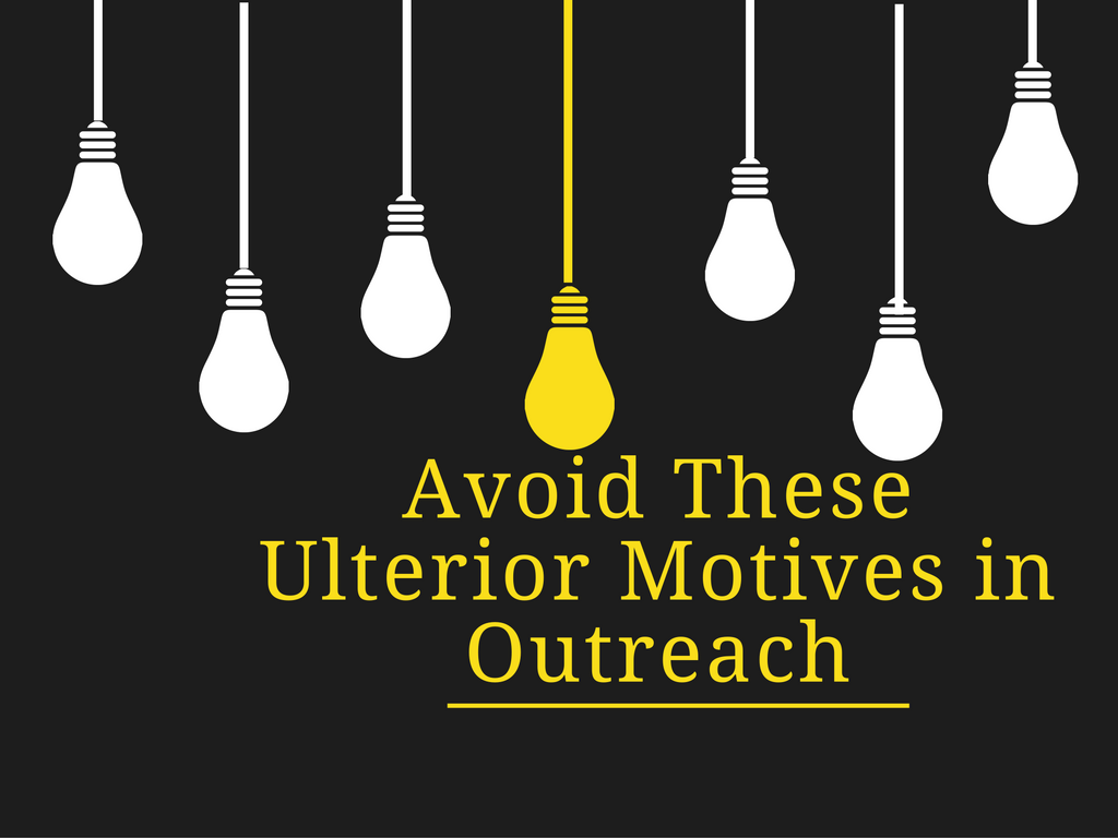 avoid-these-ulterior-motives-in-outreach