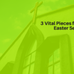 3 Vital Pieces for Planning Easter Services Well