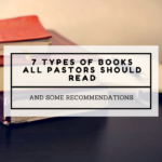 7 Types of Books All Pastors Should Read