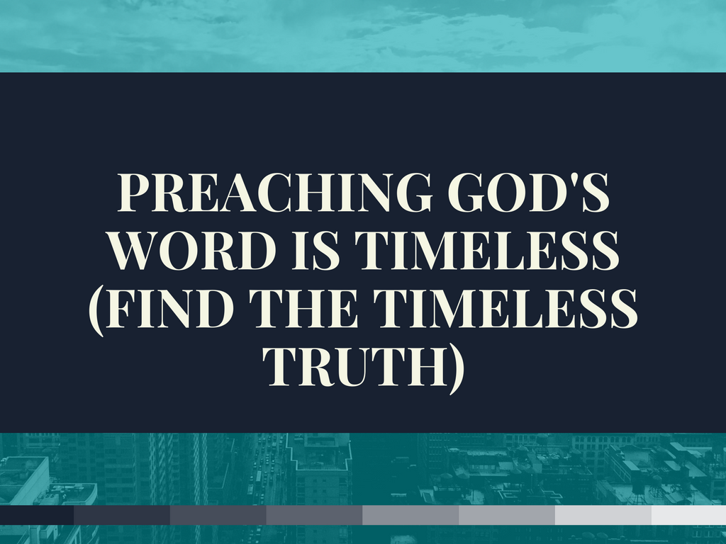 Preaching God's Word is Timeless (Find the Timeless Truth) - Rookie