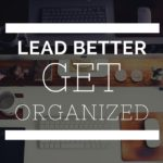 Lead Better: Get Organized