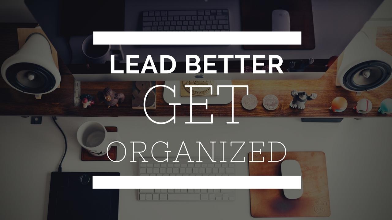 Lead Better: Get Organized