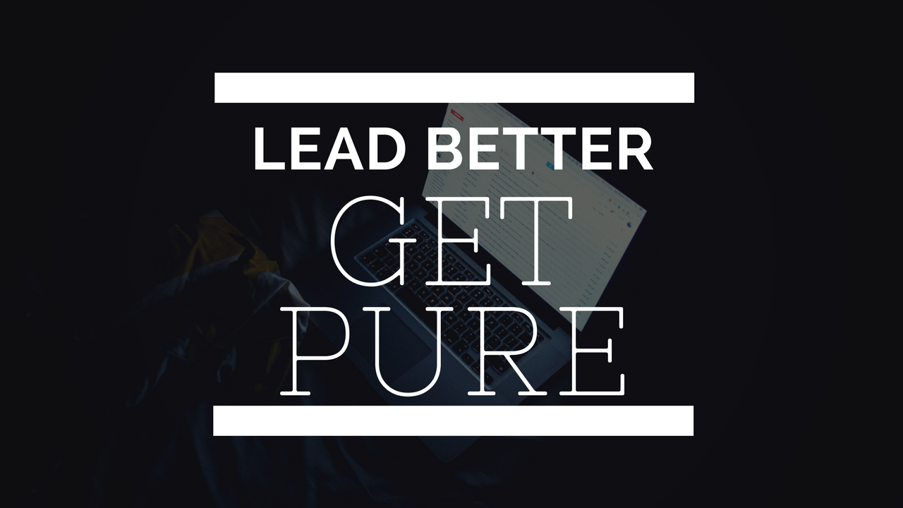 Lead Better: Get Pure