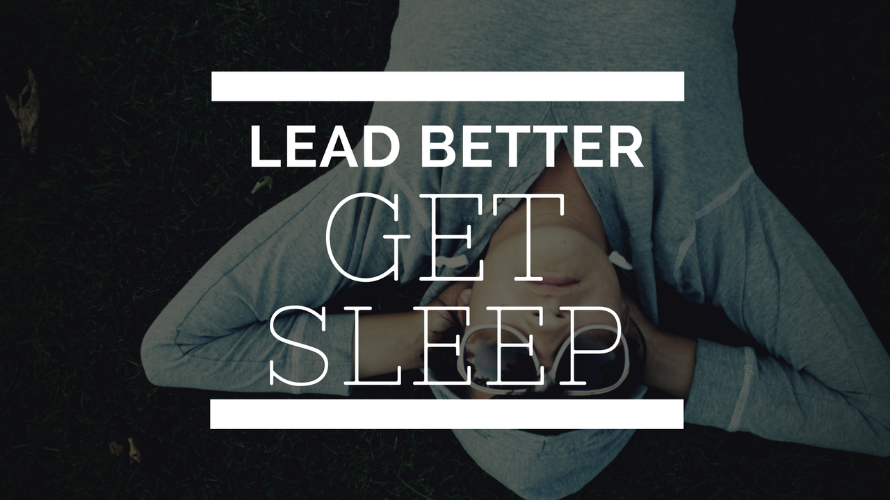 Lead Better: Get Sleep