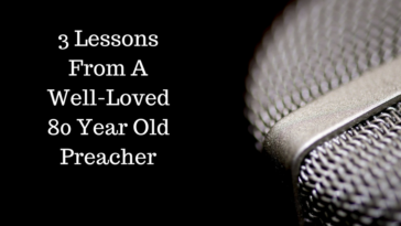 3 Lessons From A Well-Loved 80 Year Old Preacher