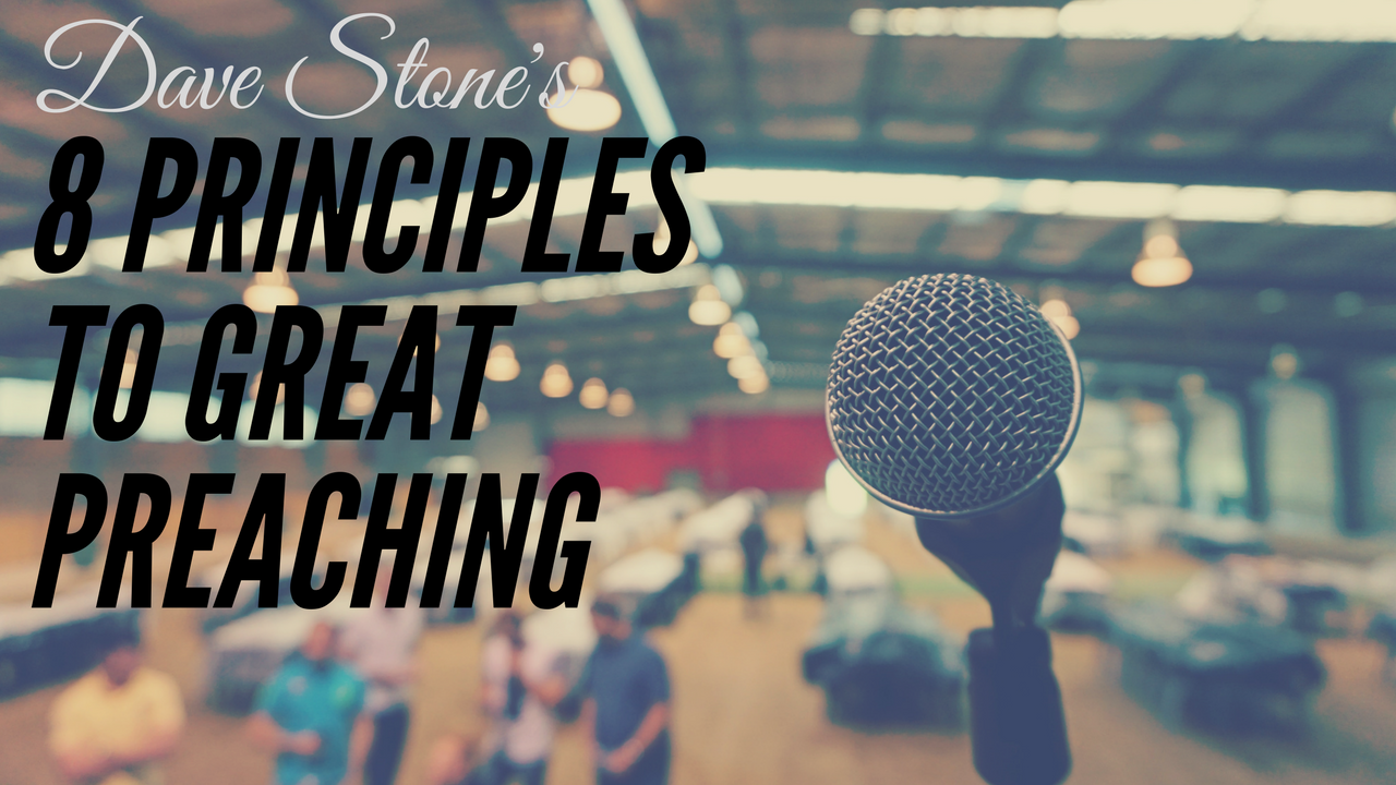 Dave Stone's 8 Principles to Great Preaching