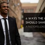 6 Ways the Gospel Should Shape a Pastor's Leadership