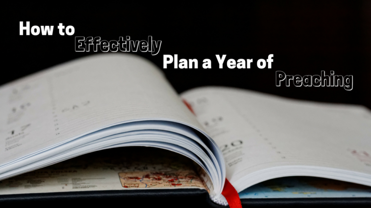 How to Effectively Plan a Year of Preaching - by Mike Edmisten