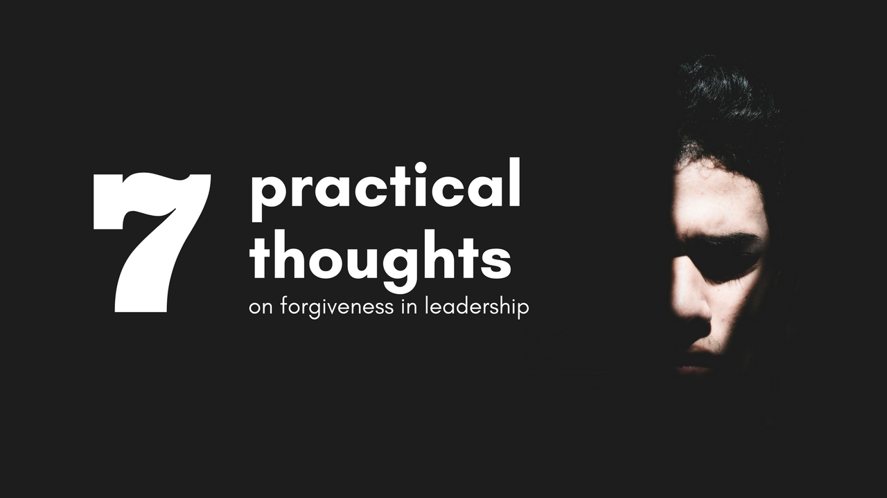 7 Practical Thoughts on Forgiveness in Leadership
