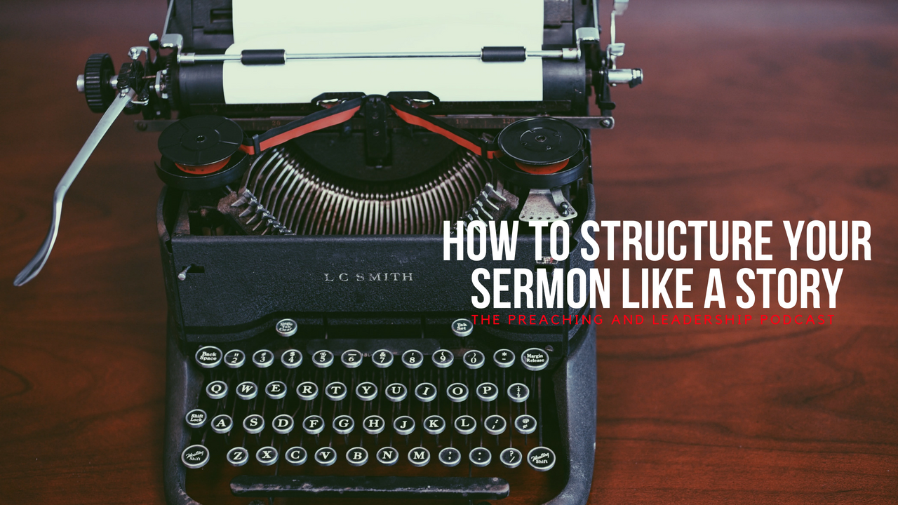 PLP 5: How to Structure Your Sermon Like a Story