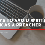7 Ways to Avoid Writer's Block as a Preacher