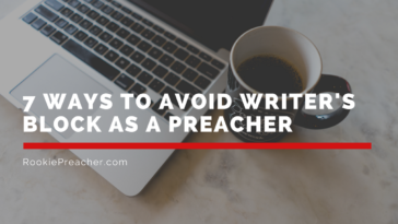7 Ways to Avoid Writer's Block as a Preacher