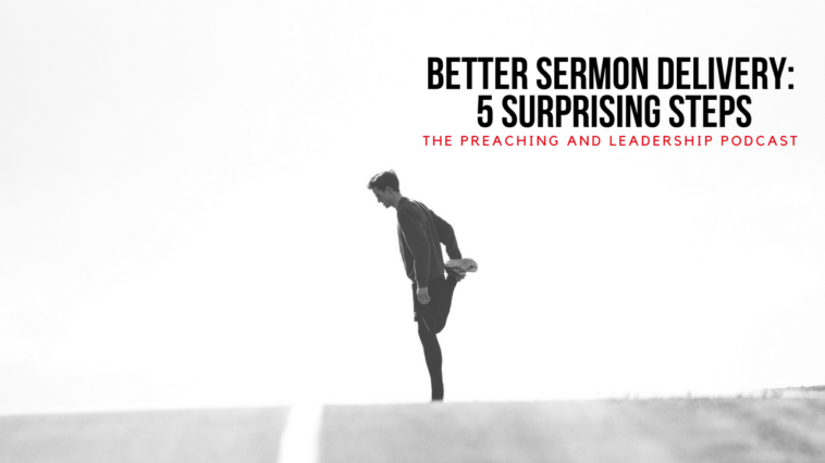PLP 10: Better Sermon Delivery: 5 Surprising Steps
