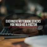 Evernote Notebook Stacks You Need as a Pastor