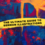 The Ultimate Guide to Sermon Illustrations